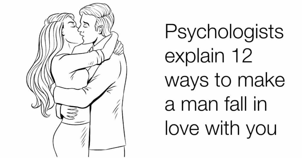Psychologists Explain 12 Ways to Make A Man Fall In Love With You 1