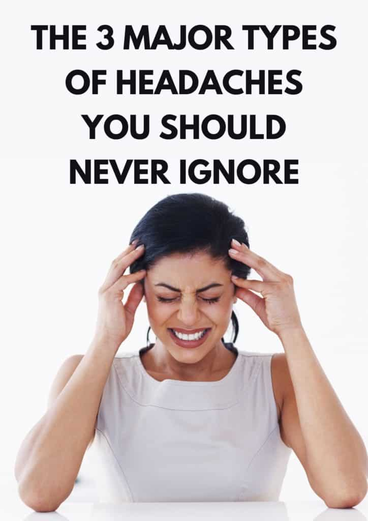 The 3 Major Types of Headaches You Should Never Ignore 1