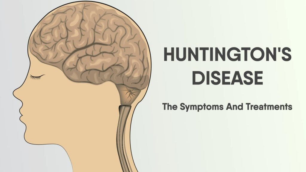 Huntington's Disease - Symptoms And Treatments