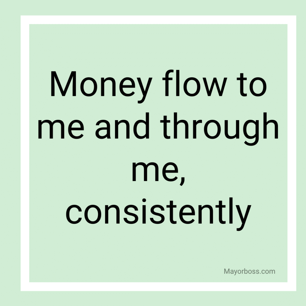 Money flow to me and through me, consistently.