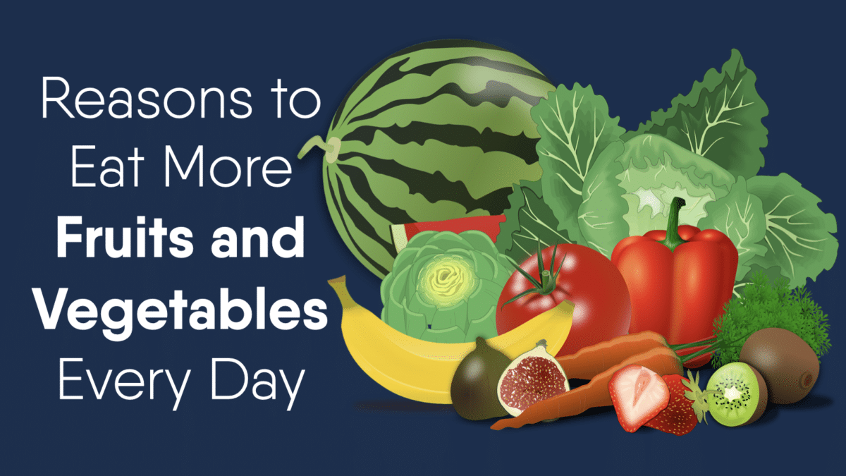 7 Reasons to Eat More Fruits and Vegetables Every Day