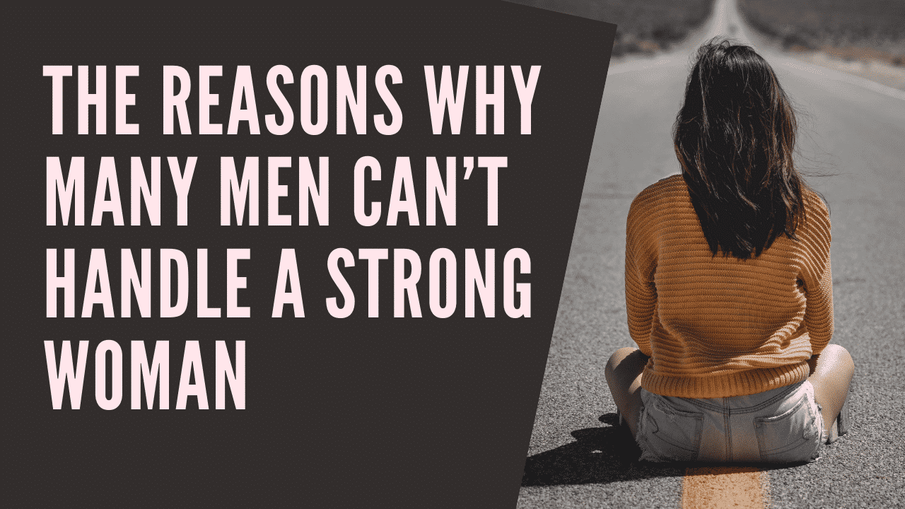 8 Reasons Why Many Men Can'T Handle A Strong Woman