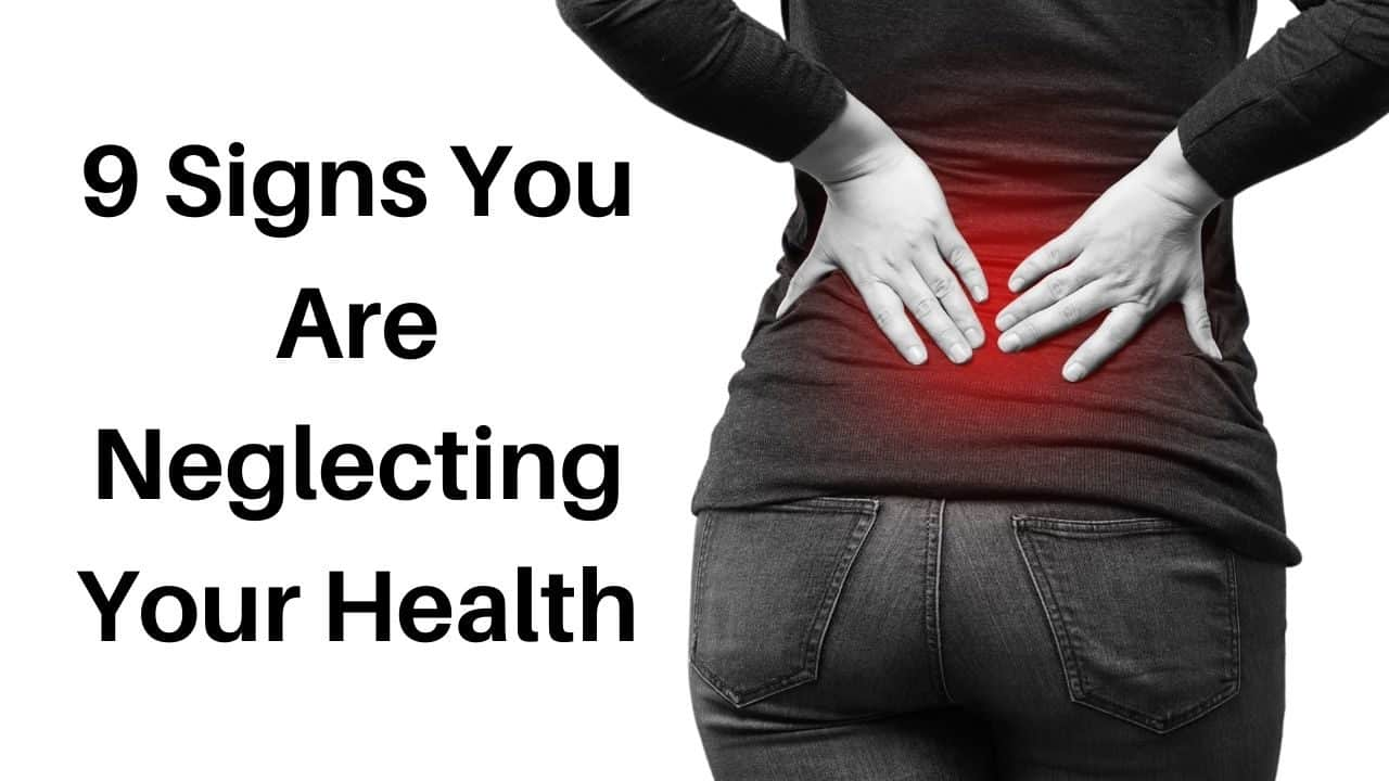 9 Signs You Are Neglecting Your Health