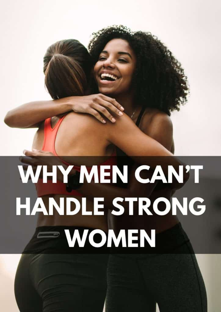 Why Men Can't Handle Strong Women