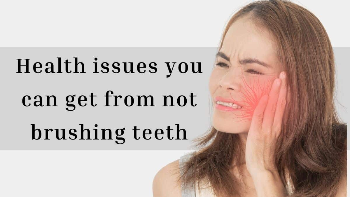 Health Issues From Not Brushing Your Teeth