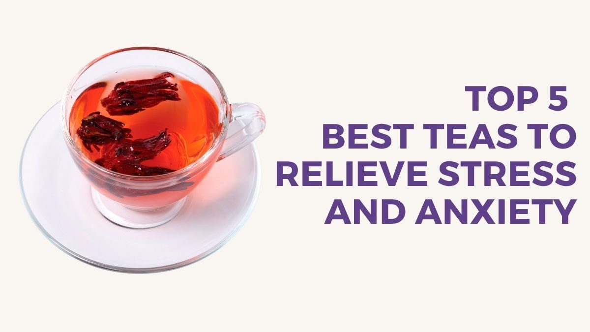 Top 5 best teas to relieve stress and anxiety