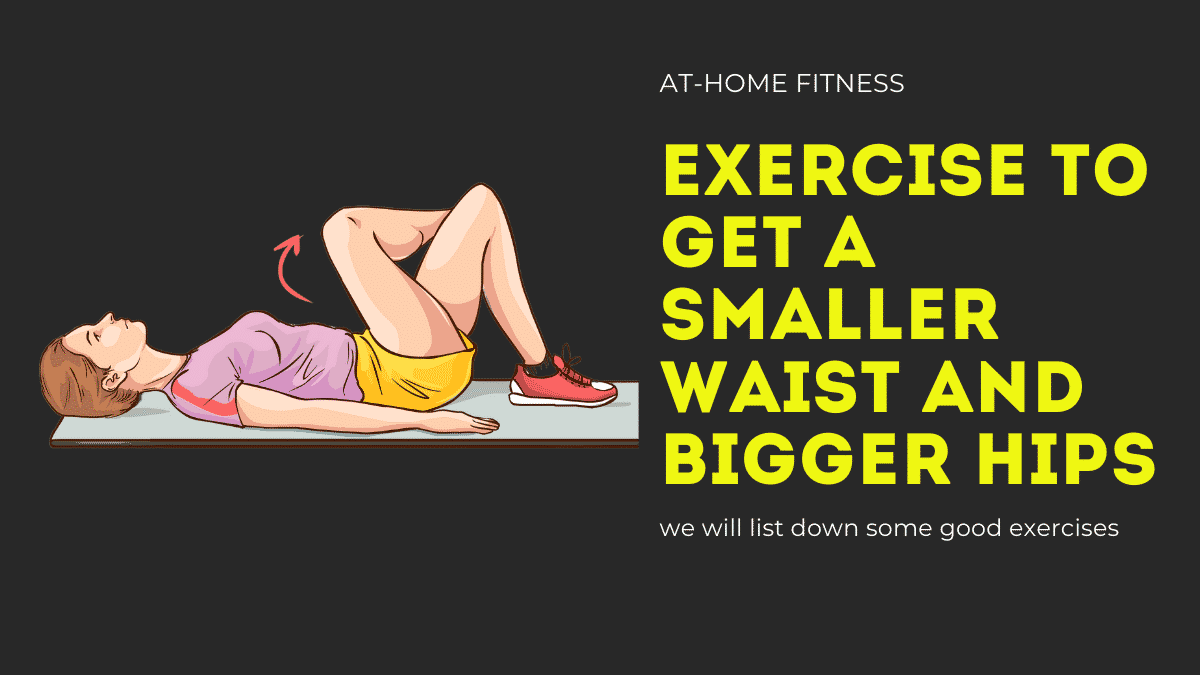 Exercise to get a smaller waist