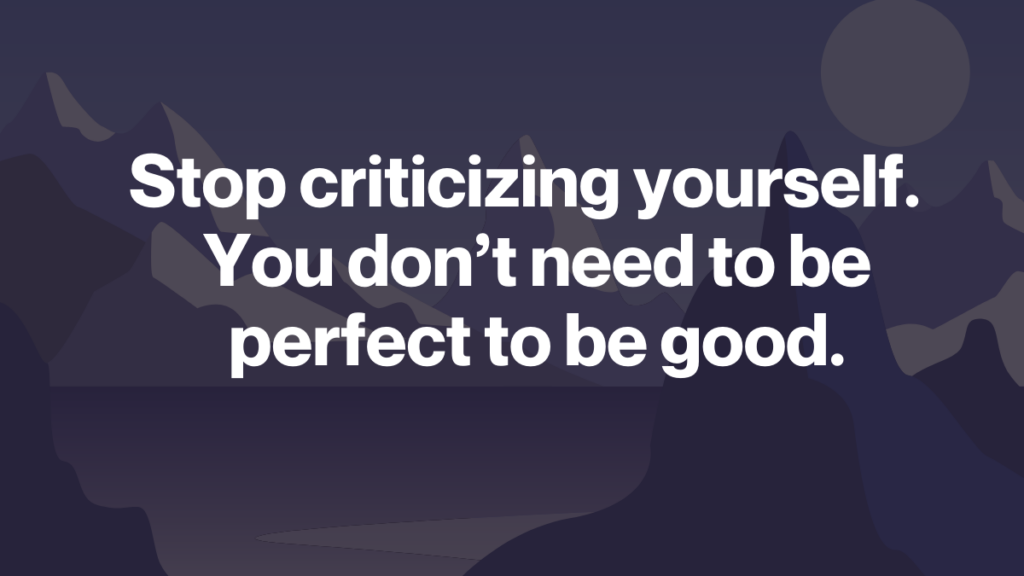How to stop criticizing yourself
